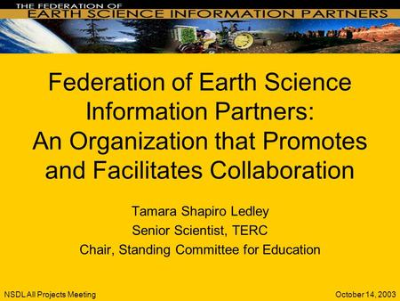 October 14, 2003NSDL All Projects Meeting Federation of Earth Science Information Partners: An Organization that Promotes and Facilitates Collaboration.