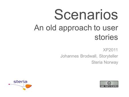 Scenarios An old approach to user stories XP2011 Johannes Brodwall, Storyteller Steria Norway.