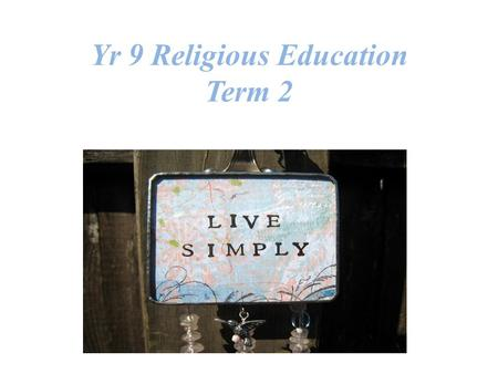 Yr 9 Religious Education Term 2. Dear God, Today we pray for a simpler life, a brighter tomorrow, a less polluted world, that every man, woman and child.