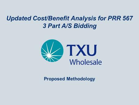 Updated Cost/Benefit Analysis for PRR 567 3 Part A/S Bidding Proposed Methodology.