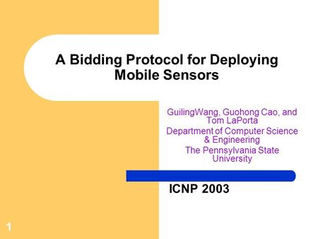 1 A Bidding Protocol for Deploying Mobile Sensors GuilingWang, Guohong Cao, and Tom LaPorta Department of Computer Science & Engineering The Pennsylvania.
