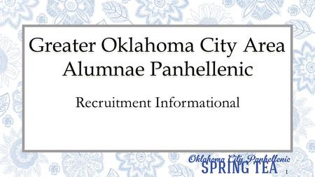 1 Greater Oklahoma City Area Alumnae Panhellenic Recruitment Informational.
