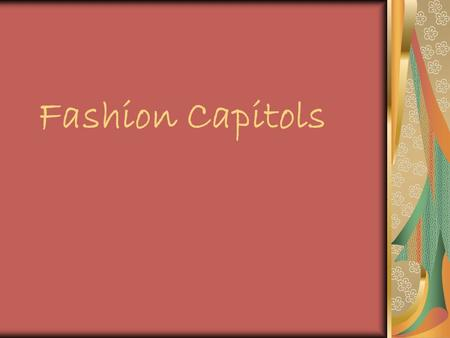 Fashion Capitols. Design Capitals of the World There are many cities around the world that host a strong fashion economy but 5 major cities are considered.