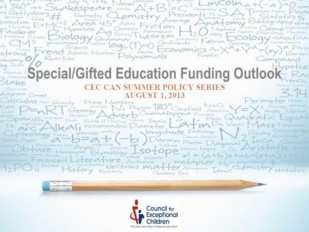 Special/Gifted Education Funding Outlook CEC CAN SUMMER POLICY SERIES AUGUST 1, 2013.