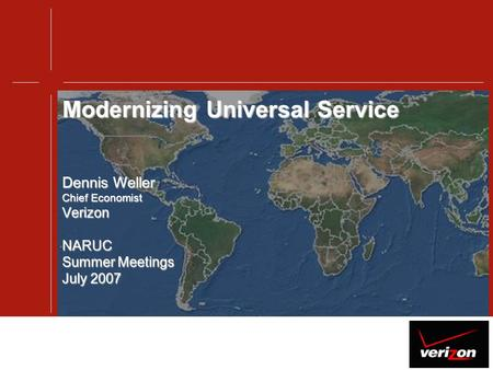 Modernizing Universal Service Dennis Weller Chief Economist VerizonNARUC Summer Meetings July 2007.