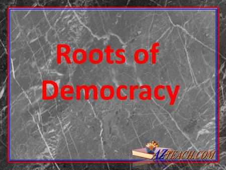 Roots of Democracy. Democracy means rule by the people. In the United States we have a democracy, but where did it come from? There are lots of civilizations.