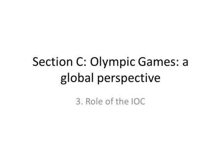Section C: Olympic Games: a global perspective 3. Role of the IOC.