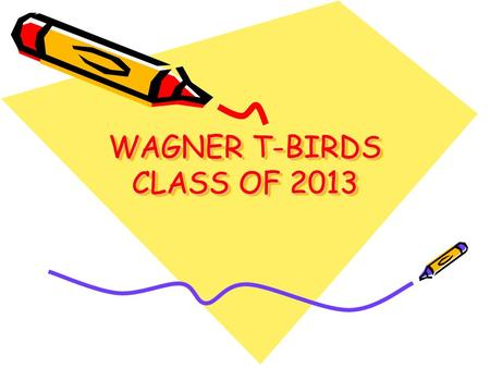 WAGNER T-BIRDS CLASS OF 2013. COLLEGE & CAREER CENTER T 129 We are here to help - interest inventories career searches college applications scholarship.