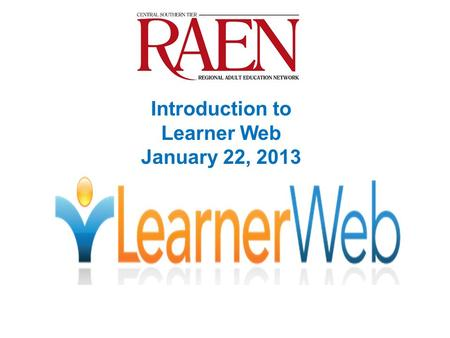 Introduction to Learner Web January 22, 2013. What Is the Learner Web? It is NOT just another distance learning system A research-inspired Learning Support.