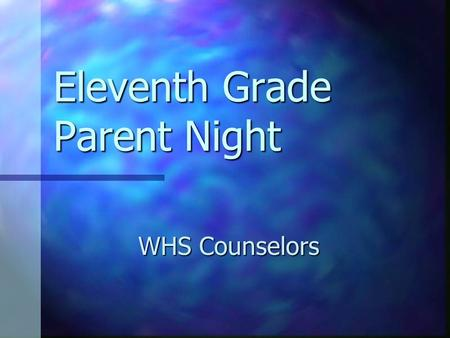 Eleventh Grade Parent Night WHS Counselors Counseling Services Social/EmotionalAcademicCollege/Career Ms. Sapienza.