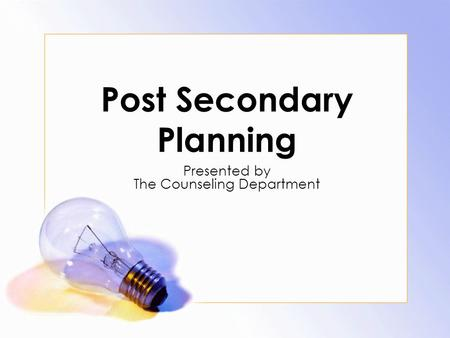 Post Secondary Planning Presented by The Counseling Department.