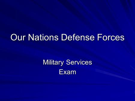 Our Nations Defense Forces Military Services Exam.
