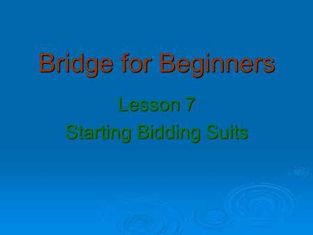 Bridge for Beginners Lesson 7 Starting Bidding Suits.