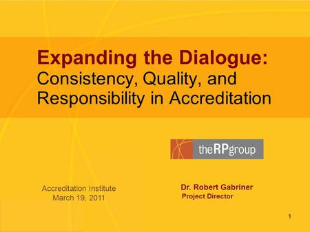 Expanding the Dialogue: Consistency, Quality, and Responsibility in Accreditation | 2010 | www.rpgroup.org 1 Expanding the Dialogue: Consistency, Quality,