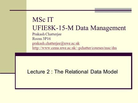 MSc IT UFIE8K-15-M Data Management Prakash Chatterjee Room 3P16