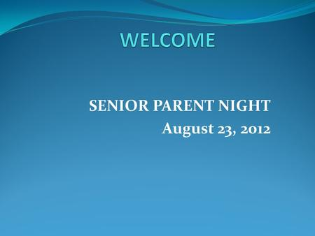SENIOR PARENT NIGHT August 23, 2012. Guidance Counselor Info 737-6800 Ms. Myra Lewis, Senior Counselor Ms. Kim Cardin,