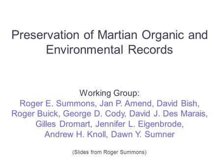 Preservation of Martian Organic and Environmental Records Working Group: Roger E. Summons, Jan P. Amend, David Bish, Roger Buick, George D. Cody, David.