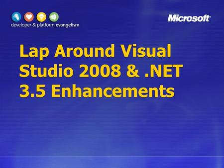 Lap Around Visual Studio 2008 &.NET 3.5 Enhancements.