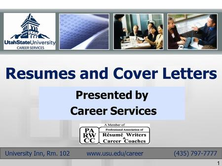 Resumes and Cover Letters Presented by Career Services University Inn, Rm. 102 www.usu.edu/career (435) 797-7777 1.