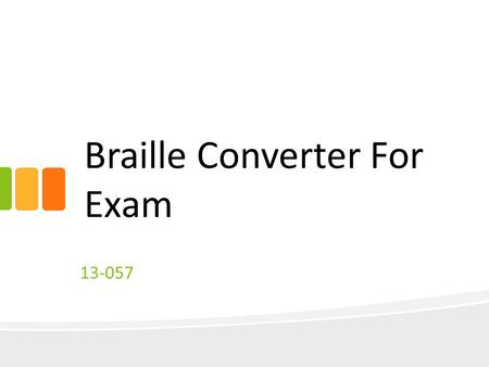 Braille Converter For Exam 13-057. Introduction Purpose of the system Need to create system to reduce paper works Need to reduce time consumption Text.