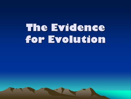 The Evidence for Evolution. Evidence for Evolution Every idea that is put forth in science needs evidence to back it up before it is accepted by those.