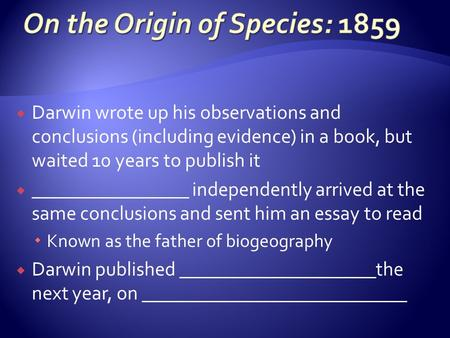  Darwin wrote up his observations and conclusions (including evidence) in a book, but waited 10 years to publish it  ________________ independently arrived.