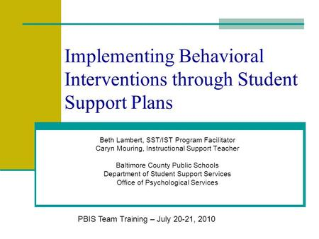 Implementing Behavioral Interventions through Student Support Plans Beth Lambert, SST/IST Program Facilitator Caryn Mouring, Instructional Support Teacher.