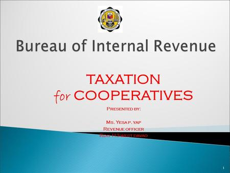 TAXATION for COOPERATIVES Presented by: Ms. Yesa p. yap