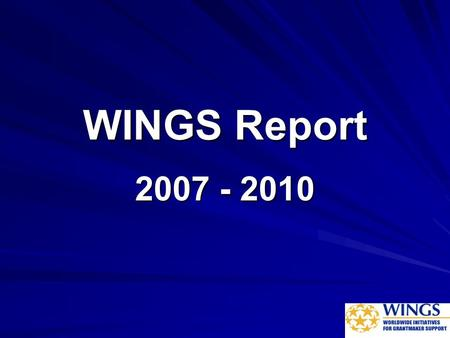 WINGS Report 2007 - 2010. 1998 - International Meeting of Associations serving Grantmakers (IMAG) in Oaxaca, Mexico Recognized importance of creating.