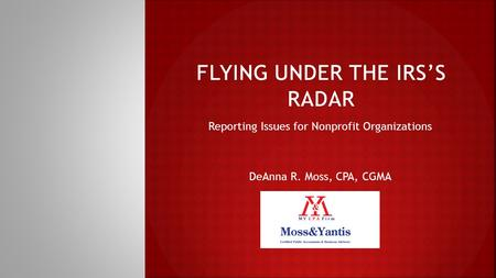 Reporting Issues for Nonprofit Organizations DeAnna R. Moss, CPA, CGMA.