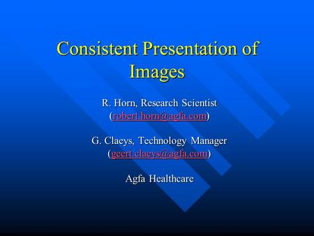 Consistent Presentation of Images R. Horn, Research Scientist  G. Claeys, Technology Manager