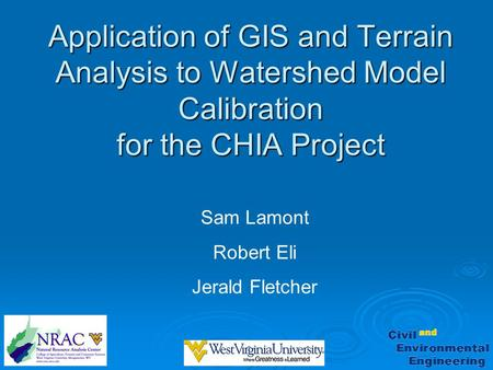 Application of GIS and Terrain Analysis to Watershed Model Calibration for the CHIA Project Sam Lamont Robert Eli Jerald Fletcher.