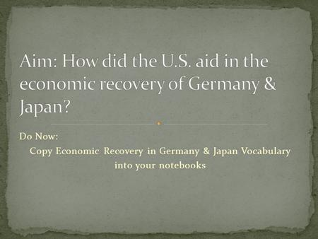 Do Now: Copy Economic Recovery in Germany & Japan Vocabulary into your notebooks.