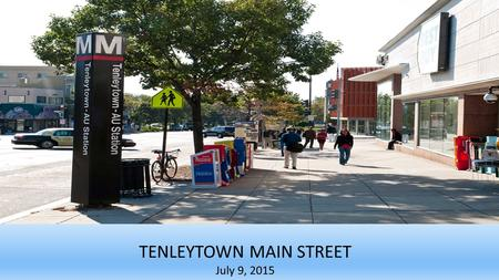 TTenleeeeee TENLEYTOWN MAIN STREET July 9, 2015. Tenleytown Main Street  Thanks to Councilmember Cheh, the District's 2016 budget includes start-up funding.