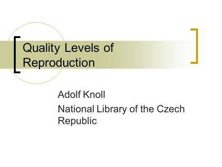 Quality Levels of Reproduction Adolf Knoll National Library of the Czech Republic.