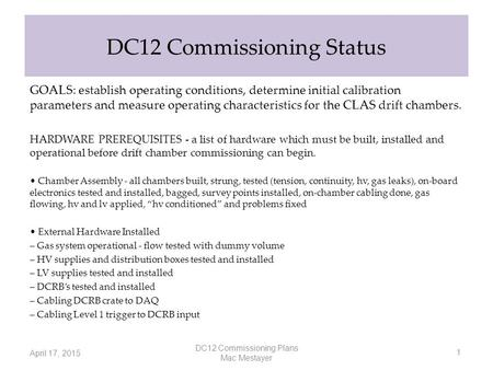 DC12 Commissioning Status GOALS: establish operating conditions, determine initial calibration parameters and measure operating characteristics for the.