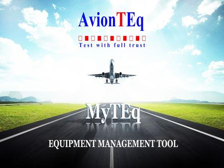 MyTEq provides organization and answers  Equipment availability and location  Equipment calibration status  Calibration certificate …FAA is here! 