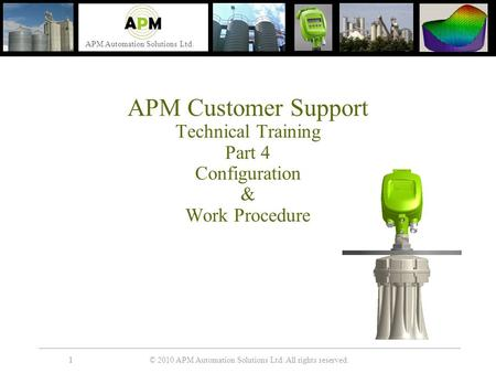 © 2010 APM Automation Solutions Ltd. All rights reserved. APM Automation Solutions Ltd. 11 APM Customer Support Technical Training Part 4 Configuration.