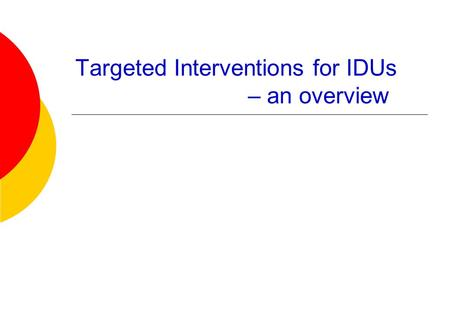 Targeted Interventions for IDUs – an overview. Targeted Intervention for IDUs - an Overview 2 Background  In Asia, 4.7 million people were infected with.