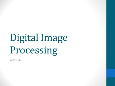 Digital Image Processing GSP 216. Digital Image Processing Pre-Processing – Correcting for radiometric and geometric errors in data Image Rectification.