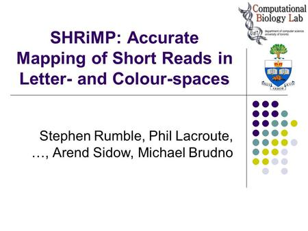 SHRiMP: Accurate Mapping of Short Reads in Letter- and Colour-spaces Stephen Rumble, Phil Lacroute, …, Arend Sidow, Michael Brudno.
