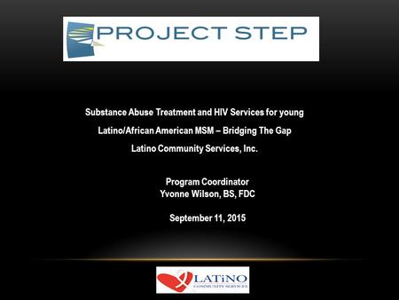 Substance Abuse Treatment and HIV Services for young Latino/African American MSM – Bridging The Gap Latino Community Services, Inc. Program Coordinator.