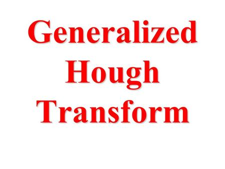 Generalized Hough Transform. The Generalized Hough Transform.