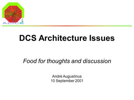 André Augustinus 10 September 2001 DCS Architecture Issues Food for thoughts and discussion.