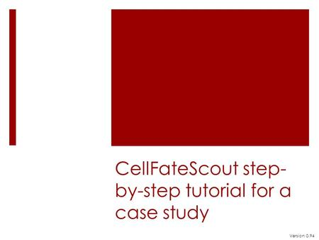 CellFateScout step- by-step tutorial for a case study Version 0.94.
