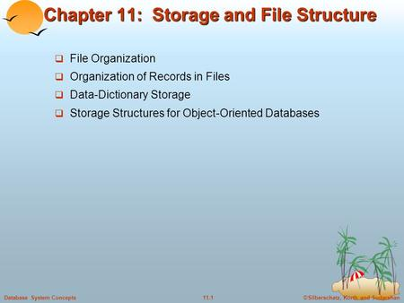 ©Silberschatz, Korth and Sudarshan11.1Database System Concepts Chapter 11: Storage and File Structure  File Organization  Organization of Records in.