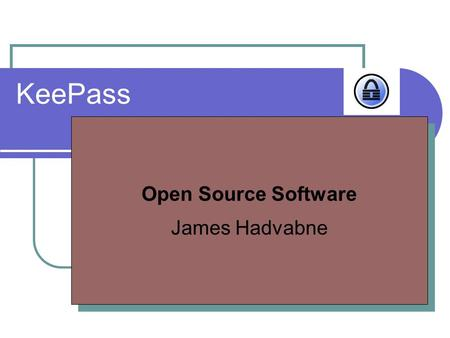 KeePass Open Source Software James Hadvabne Open Source Software James Hadvabne.