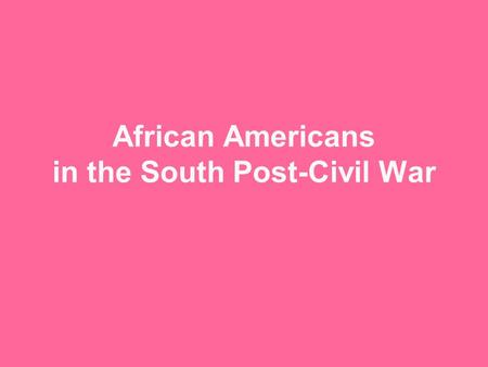 African Americans in the South Post-Civil War. Gains for Former Slaves 13 th Amendment 14 th Amendment 15 th Amendment Able to travel/leave Reunify with.