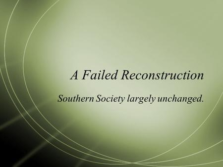 A Failed Reconstruction Southern Society largely unchanged.