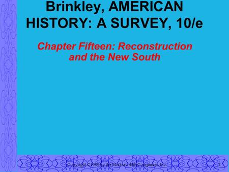 Copyright ©1999 by the McGraw-Hill Companies, Inc.1 Brinkley, AMERICAN HISTORY: A SURVEY, 10/e Chapter Fifteen: Reconstruction and the New South.
